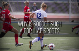 Why soccer is so popular